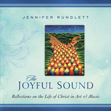 The Joyful Sound: Reflections on the Life of Christ in Art and Music