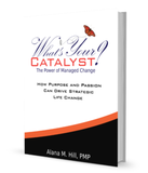 What's Your Catalyst? The Power of Managed Change