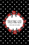 Trusting God: A Triple E Bible Study Journal