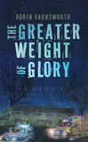 The Greater Weight of Glory – A Memoir