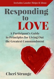 Life Principles for Living Out the Greatest Commandment , Participant's Guide