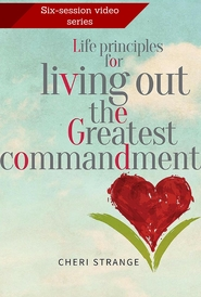 Life Principles for Living Out the Greatest Commandment DVD