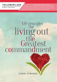 Life Principles for Living Out the Greatest Commandment AMG Pub.
