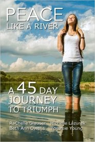 Peace Like A River: A 45 Day Devotional Journey to Triumph