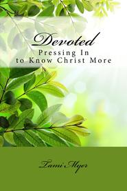 Devoted: Pressing in to Know Christ More