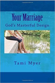 Your Marriage: God's Masterful Design