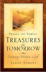 Trials of Today. Treasures for Tomorrow: Overcoming Adversities in Life