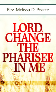 Lord, Change the Pharisee in Me!