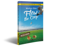 Mother Hen Flew the Coop: The Book for Moms Who Feel Like Crap