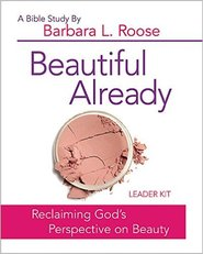Beautiful Already: Reclaiming God's Perspective on Beauty (Bible study)
