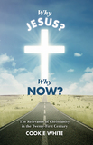 Why Jesus? Why Now?  The Relevance of Christianity in the Twenty-First Century