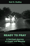 Ready to Pray: A Spiritual Journey of Prayer and Worship (250 pg Workbook)