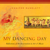 My Dancing Day: Reflections of the Incarnation in Art and Music