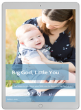 Big God, Little You: 10 Ways to Introduce Your Little One to This Great Big God of Ours