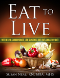 EAT TO LIVE: with a Low-Carbohydrate, Low-Glycemic, Anti-Inflammatory Diet