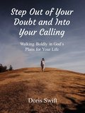 Step Out of Your Doubt and Into Your Calling: Walking Boldly in God's Plans for Your Life