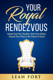 Your Royal Rendezvous: Awake from Your Slumber, Arise from Defeat, Acquire Your Place at the Throne of Grace