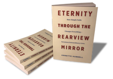 Eternity through the Rearview Mirror: How Simple Faith Changes Everything—Seventeen Extraordinary Lives