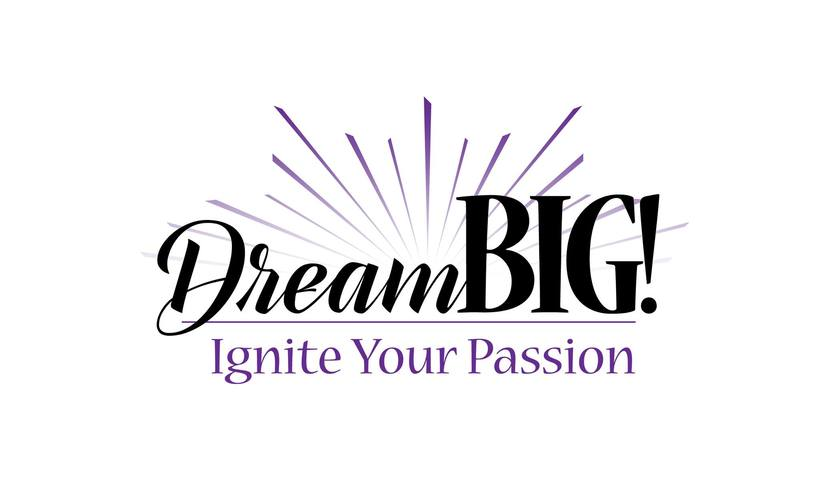 Dream BIG : Ignite Your Passion